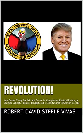 REVOLUTION!: How Donald Trump Can Win and Govern by Championing Electoral Reform, a Coalition Cabinet, a Balanced Budget, and a Constitutional Convention in 2018 (Trump Revolution Book 1)