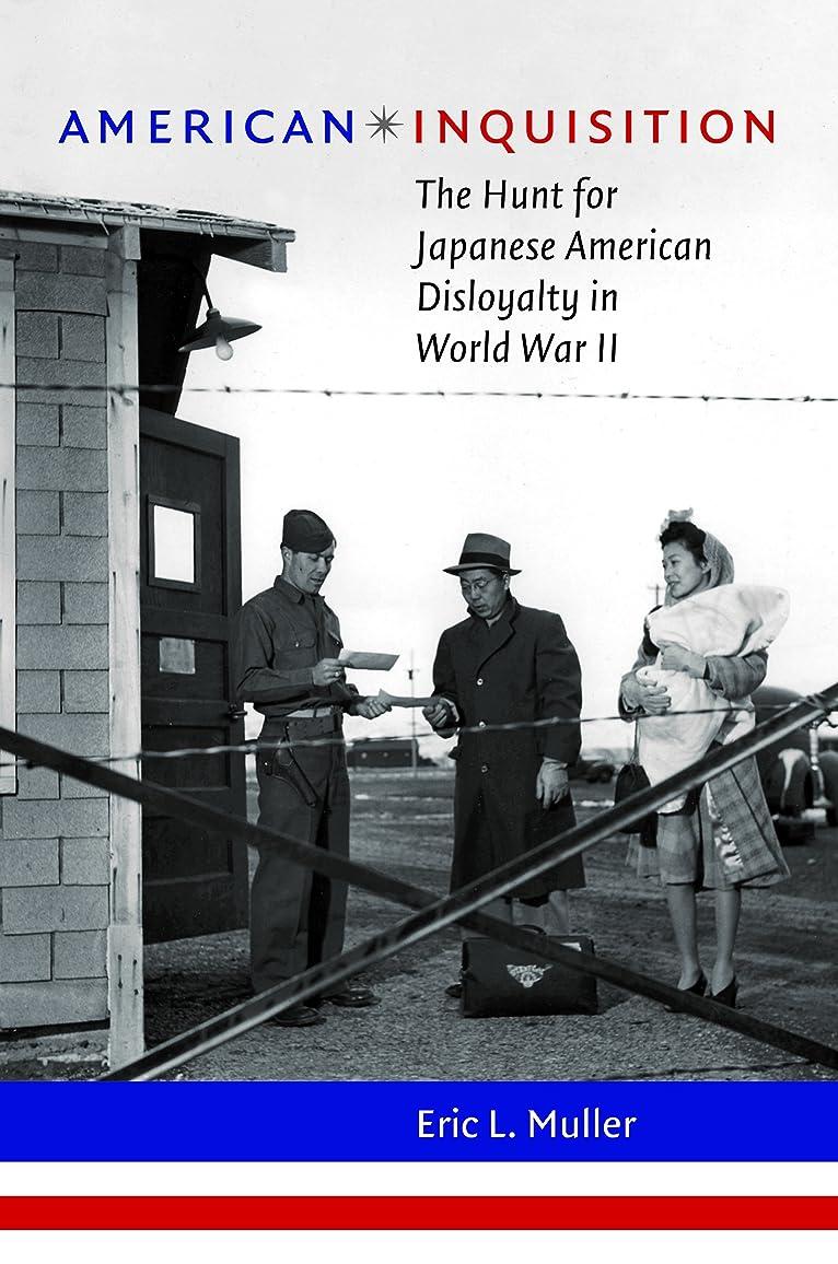 魔術余裕があるヘッジAmerican Inquisition: The Hunt for Japanese American Disloyalty in World War II (H. Eugene and Lillian Youngs Lehman)