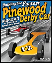 Building the Fastest Pinewood Derby Car: Speed Secrets for Crossing the Finish Line First! (Fox Chapel Publishing) Illustrated Guide to Making a Competitive Car, from Planning & Designing to Finishing