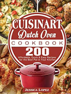 Cuisinart Dutch Oven Cookbook: 200 Affordable, Quick & Easy Recipes for the Best Pot in Your Kitchen