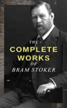 The Complete Works of Bram Stoker: Horror Novels & Dark Fantasy Collections - Including Dracula, The Mystery of the Sea, T...