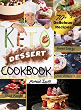 Keto Dessert Cookbook 2021: For a Healthy and Carefree Life. 70+ Quick and Easy Ketogenic Bombs, Cakes, and Sweets to Help...