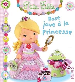 Rose joue à la princesse (P'tite fille t. 8) (French Edition)