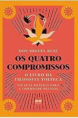 Os quatro compromissos: O livro da Filosofia Tolteca- Um guia prático para a liberdade pessoal eBook Kindle