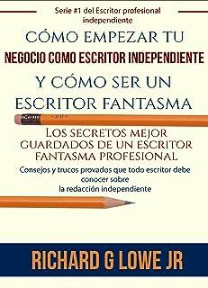 cómo empezar tu negocio como escritor independiente y cómo ser un escritor fantasma (Spanish Edition)
