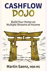 Cash Flow Dojo: Build Your Home on Multiple Streams of Income Kindle Edition