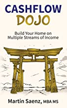 Cash Flow Dojo: Build Your Home on Multiple Streams of Income