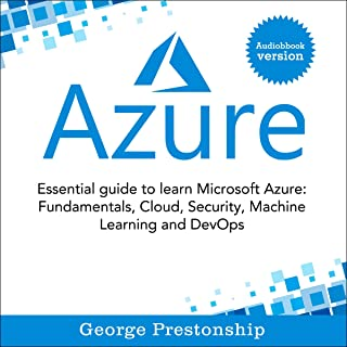 Azure: Essential Guide to Learn Microsoft Azure Fundamentals, Cloud, Security, Machine Learning and Devops