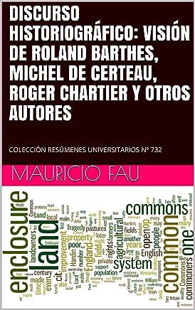 DISCURSO HISTORIOGRÁFICO: VISIÓN DE ROLAND BARTHES, MICHEL DE CERTEAU, ROGER CHARTIER Y OTROS AUTORES: COLECCIÓN RESÚMENES UNIVERSITARIOS Nº 732 (Spanish Edition)