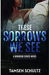 These Sorrows We See (Windsor Series Book 2) Kindle Edition