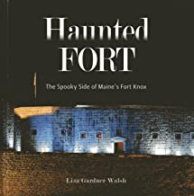 The Haunted Fort: The Spooky Side of Maine's Fort Knox