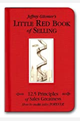 Jeffrey Gitomer's Little Red Book of Selling: 12.5 Principles fo sales greatness: How to make sales FOREVER (Jeffrey Gitomer's Little Book Series) (English Edition) eBook Kindle