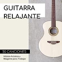 Guitarra Relajante 20 Canciones: Música Acústica y Relajante para Trabajar