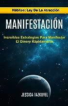 Manifestación: Increíbles Estrategias Para Manifestar El Dinero Rápidamente (Hábitos: Ley De La Atracción) (Spanish Edition)