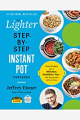 The Lighter Step-By-Step Instant Pot Cookbook: Easy Recipes for a Slimmer, Healthier You—With Photographs of Every Step Kindle Edition