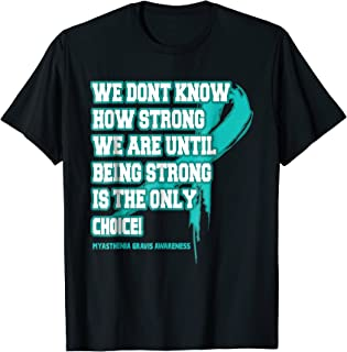 Myasthenia Gravis Awareness Strong Quote Shirts