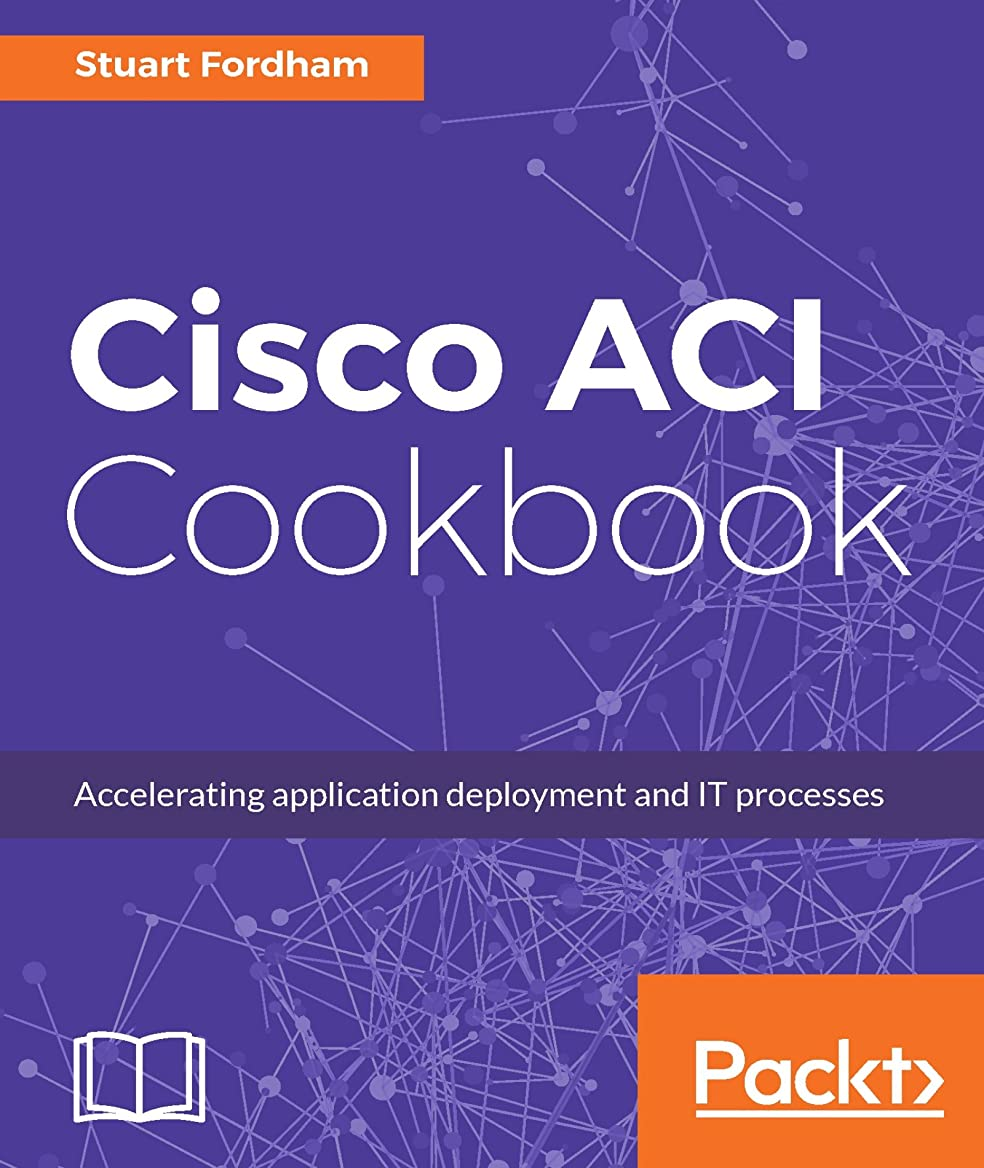 キャップ句幅Cisco ACI Cookbook: A Practical Guide to Maximize Automated Solutions and Policy-Drive Application Profiles (English Edition)