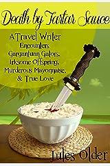 Death by Tartar Sauce: A Travel Writer Encounters - Gargantuan Gators, Irksome Offspring, Murderous Mayonnaise & True Love Kindle Edition