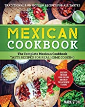 Mexican Cookbook: The Complete Mexican Cookbook. Tasty Recipes for Real Home Cooking. Discover Mexican Food Culture and En...