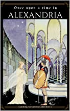 Once Upon a Time in Alexandria: Reimagined Fairy Tales from Modern Voices (Curating Alexandria Book 3)