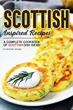 Scottish Inspired Recipes: A Complete Cookbook of Scottish Dish Ideas!