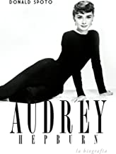 Audrey Hepburn: La biografía (Spanish Edition)