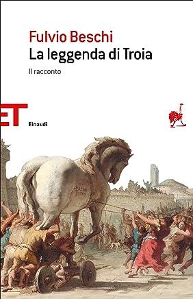 La leggenda di Troia: Il racconto (Einaudi tascabili. Saggi Vol. 1740)