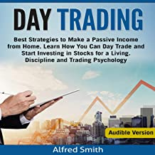 Day Trading: Best Strategies to Make a Passive Income from Home. Learn How You Can Day Trade and Start Investing in Stocks...
