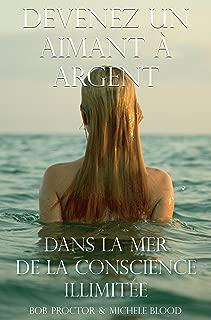 Devenez Un Aimant À Argent Dans La Mer De La Conscience Illimitée (French Edition)