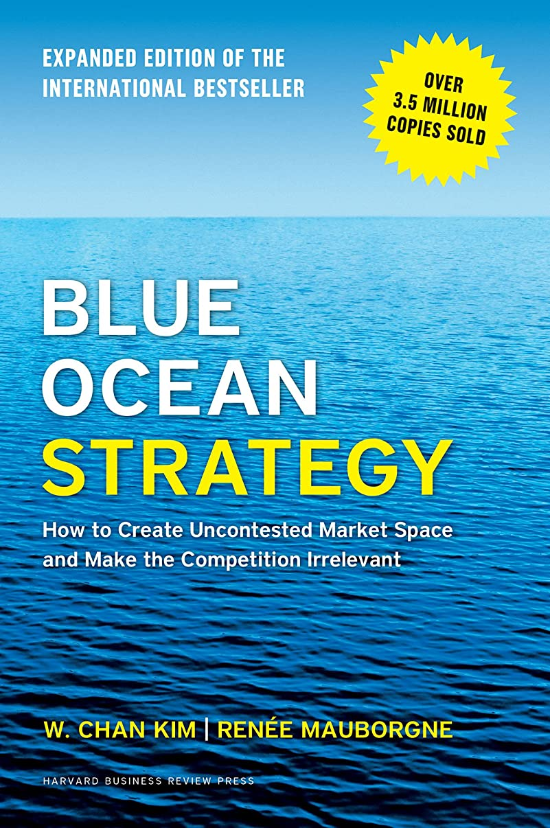 Blue Ocean Strategy, Expanded Edition: How to Create Uncontested Market Space and Make the Competition Irrelevant agfrzo196281333