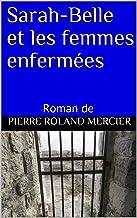 Sarah-Belle et les femmes enfermées (French Edition)