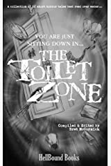 The Toilet Zone: A collection of 32 short horror tales best read over water... Kindle Edition