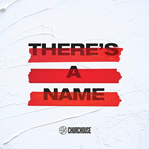 CHURCHOUSE - There's a Name 2019