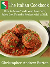 """The Italian Cookbook :""""How to make Traditional Low Carb, Paleo Diet Friendly recipes with a kick!"""""""