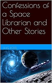 Confessions of a Space Librarian and Other Stories