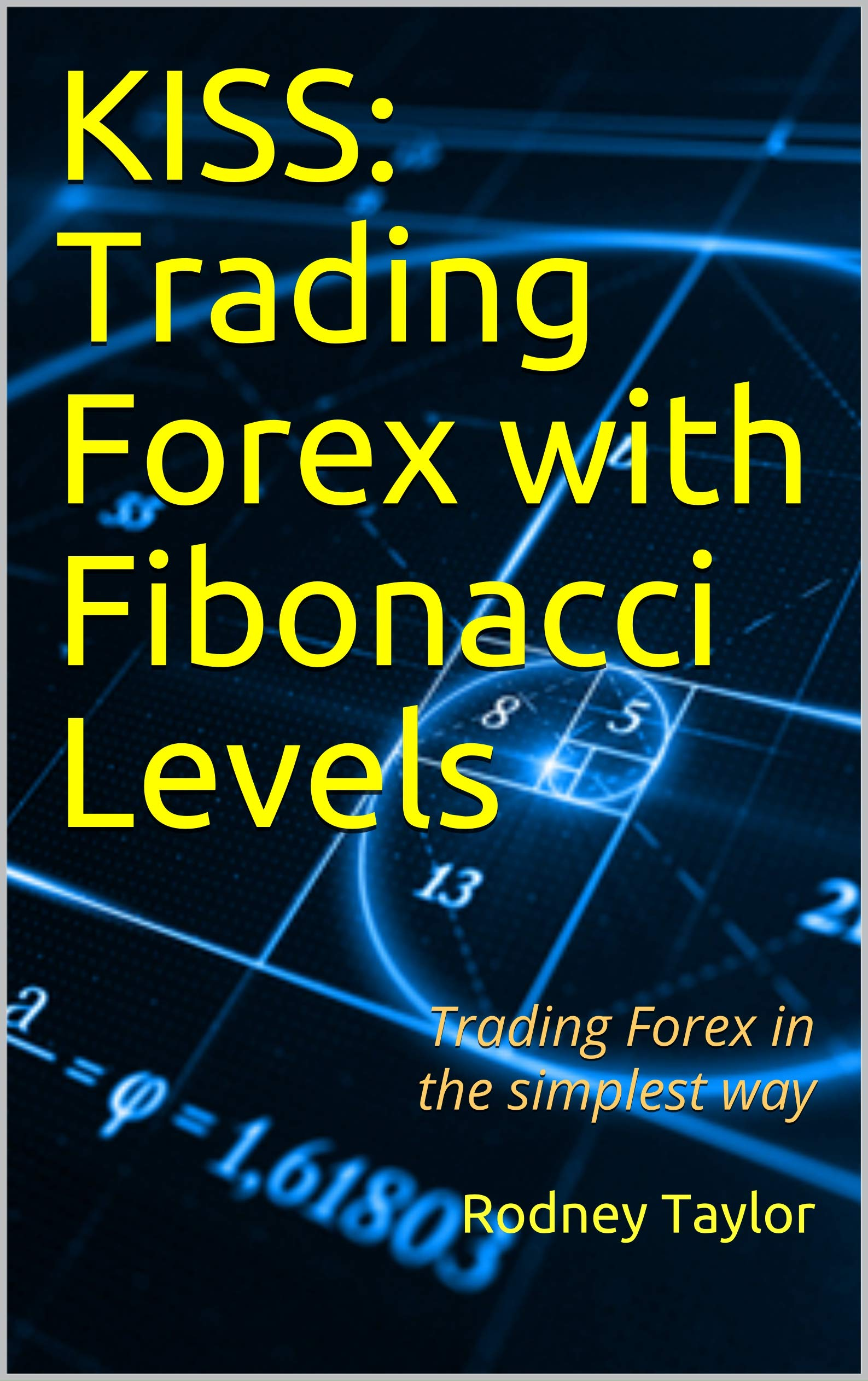 KISS: Trading Forex with Fibonacci Levels: Trading Forex in the simplest way
