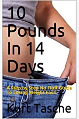 10 Pounds In 14 Days: A Step by Step No Fluff Guide To Losing Weight Fast! Kindle Edition