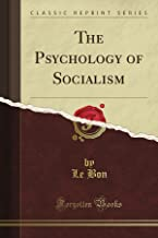 The Psychology of Socialism (Classic Reprint)