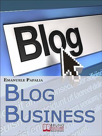 Blog Business: Come Creare unAttività di Successo nellEra del Web 2.0