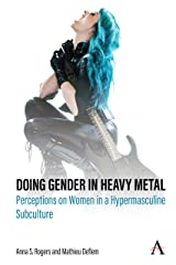 Doing Gender in Heavy Metal: Perceptions on Women in a Hypermasculine Subculture Kindle Edition