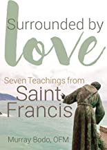 Surrounded by Love: Seven Teachings from Saint Francis