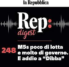 """M5S poco di lotta e molto di governo. E addio a """"Dibba"""": Rep digest 248"""