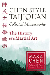 Chen Style Taijiquan Collected Masterworks: The History of a Martial Art