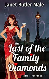 The Last of the Family Diamonds: A relationship comedy (Izzie Firecracker Book 1) (English Edition)