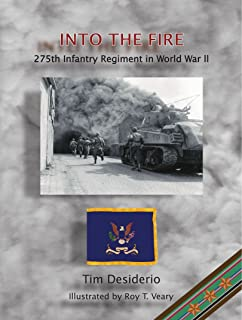 Into The Fire: the 275th Infantry Regiment in WWII by Tim Desiderio (2005-01-18)