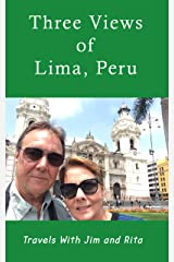 Three Views of Lima, Perú (Travels With Jim and Rita) Kindle Edition