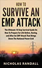 How To Survive An EMP Attack: The Ultimate 10 Step Survival Guide On How To Prepare For Life Before, During, and After an EMP Attack That Brings Down The National Power Grid
