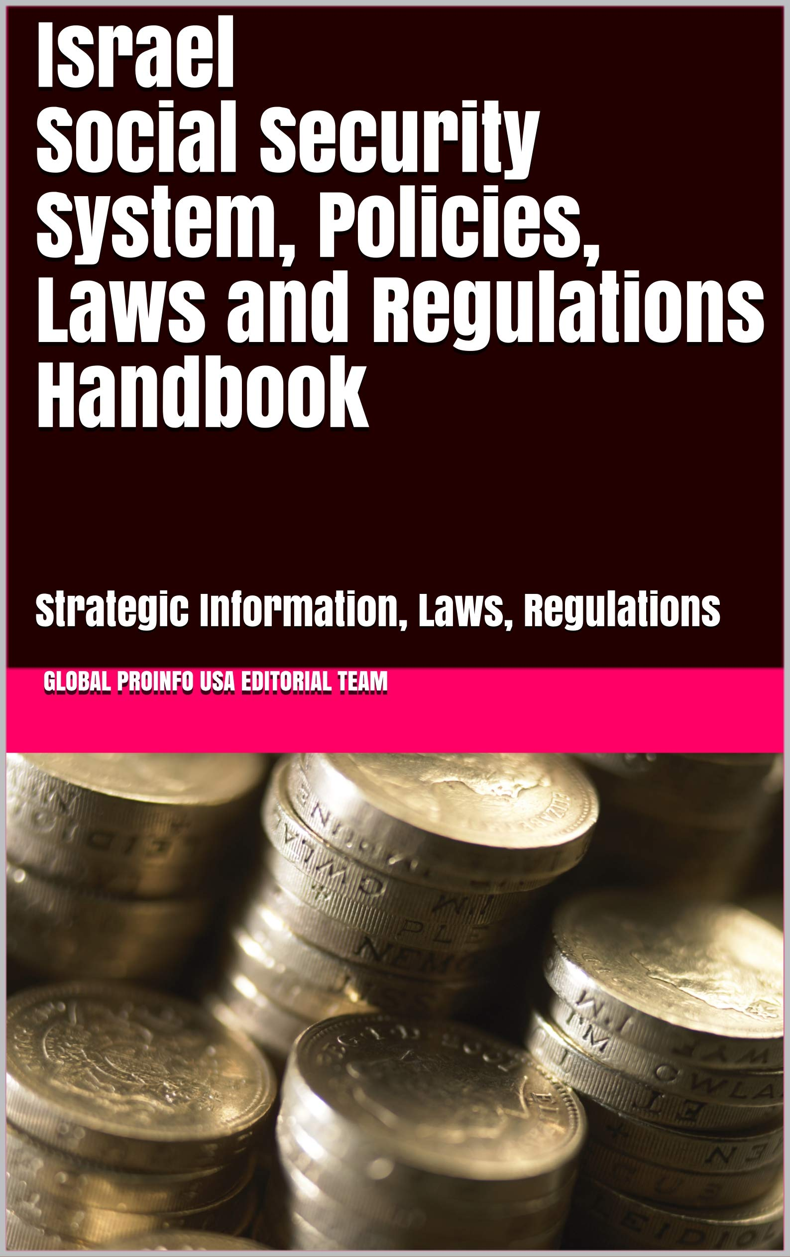 Israel Social Security System, Policies, Laws and Regulations Handbook: Strategic Information, Laws, Regulations (World Social Security Policy Library Book 150)