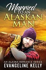 Married to an Alaskan Man (An Alaska Romance Series Book 1) Kindle Edition