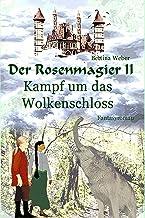 Der Rosenmagier II - Kampf um das Wolkenschloss (German Edition)